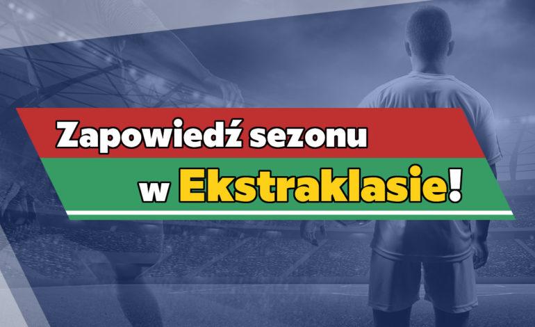 Zapowiedź sezonu w Ekstraklasie!